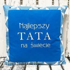 ręcznie robione poduszki poduszka prezent najlepszy tata na świecie 40x40cm