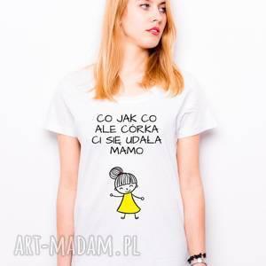 handmade koszulki t-shirt co jak ale córka ci się udała mamo prezent dla