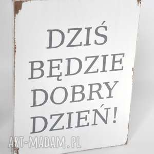 dobry dzień - tablica drewniana biała, vintage, loft, postarzana, design