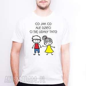 koszulki koszulka męska co jak ale dzieci ci się udały tato, dlataty, dzientaty