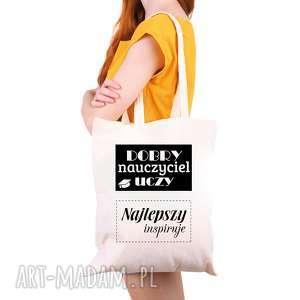 hand-made torba eko na zakupy dla nauczyciela dobry nauczyciel uczy najlepszy inspiruję