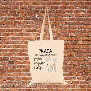 torba eko bawełniana praca ma trzy zalety , prezent, urlop, wypłata, piątek torebki