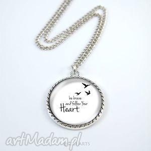 medalion, naszyjnik - follow your heart bądź odważny i podążaj za swoim sercem
