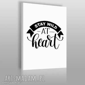 napis na płótnie - stay wild at heart 50x70 cm 56860, napis, obraz, motywacja
