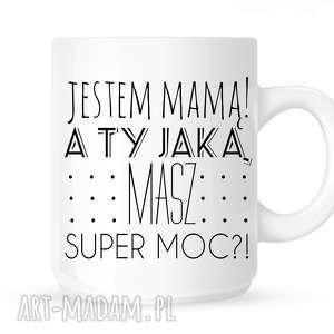 kubki kubek-jestem mama a ty jaką masz super moc, dlaniej, kubek, kawa, herbata