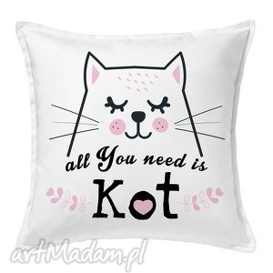 Prezent Poduszka All You need is Kot, poduszka, dekoracja, kot, prezent, autorska