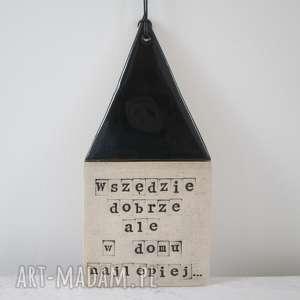 Prezent czarny domek z mottem , parapetówka, dom, ceramiczny, wszędzie-dobrze