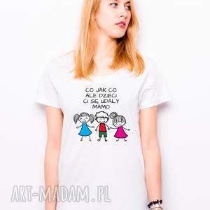 handmade koszulki t-shirt co jak ale dzieci ci się udały mamo dwie córki i syn prezent