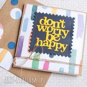 dont worry be happy pozytywna kartka handmade, urodzinowa, pocieszenie
