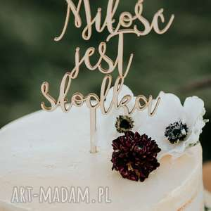 Topper na tort - Miłość jest słodka, ciasto, słodkistół, wesele,