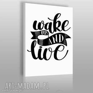 napis na płótnie - wake up and live 50x70 cm 56830, czarno-biały, obraz