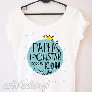 Koszulka damska PADŁAŚ POWSTAŃ POPRAW KORONĘ ...., dlaniej, koszula, klórowa