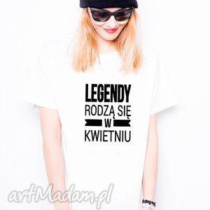 t-shirt damski - legendy rodzą się w kwietniu - dla niej, koszulka, urodziny