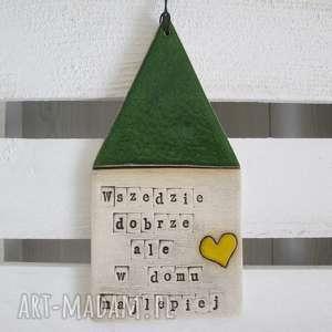 domek zawieszka z mottem - ,dom,ceramiczny,prezent,