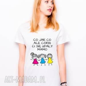 T-shirt co jak ale córki ci się udały mamo trzy prezent dla mamy