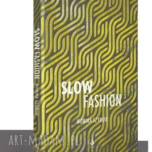slow fashion książka o rozważnym kupowaniu, książka, fashion, poradnik