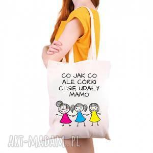 torba co jak ale córki ci się udały mamo trzy prezent dla mamy, naramię